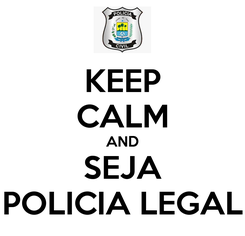 Poster: KEEP CALM AND SEJA POLICIA LEGAL