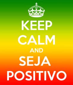 Poster: KEEP CALM AND SEJA  POSITIVO