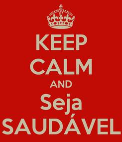 Poster: KEEP CALM AND Seja SAUDÁVEL