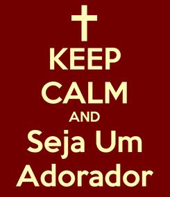 Poster: KEEP CALM AND Seja Um Adorador
