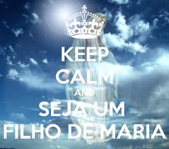 Poster: KEEP CALM AND SEJA UM  FILHO DE MARIA