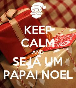 Poster: KEEP CALM AND SEJA UM PAPAI NOEL