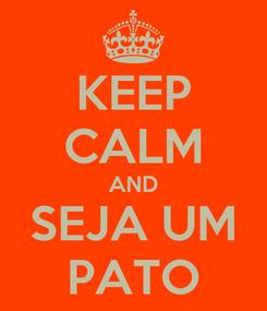 Poster: KEEP CALM AND SEJA UM PATO