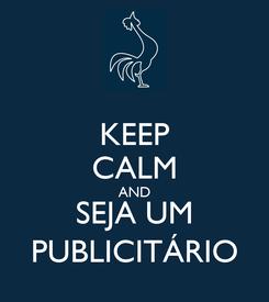 Poster: KEEP CALM AND SEJA UM PUBLICITÁRIO