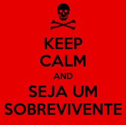 Poster: KEEP CALM AND SEJA UM SOBREVIVENTE