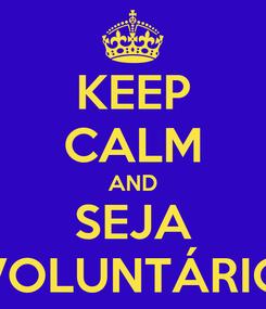 Poster: KEEP CALM AND SEJA VOLUNTÁRIO