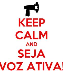 Poster: KEEP CALM AND SEJA VOZ ATIVA!