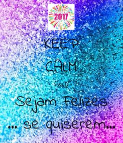 Poster: KEEP CALM AND Sejam Felizes ... se quiserem...