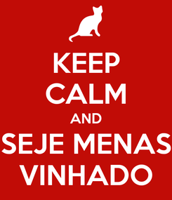Poster: KEEP CALM AND SEJE MENAS VINHADO