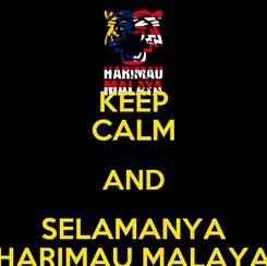 Poster: KEEP CALM AND SELAMANYA HARIMAU MALAYA