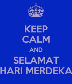 Poster: KEEP CALM AND SELAMAT HARI MERDEKA