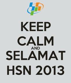 Poster: KEEP CALM AND SELAMAT HSN 2013