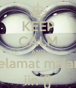 Poster: KEEP CALM AND selamat malam iin {}