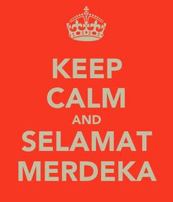 Poster: KEEP CALM AND SELAMAT MERDEKA
