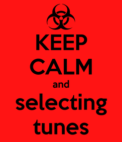 Poster: KEEP CALM and selecting tunes