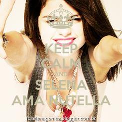 Poster: KEEP CALM AND SELENA AMA NUTELLA
