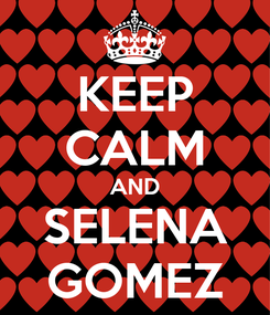 Poster: KEEP CALM AND SELENA GOMEZ