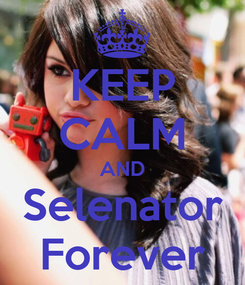 Poster: KEEP CALM AND Selenator Forever