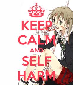 Poster: KEEP CALM AND SELF HARM