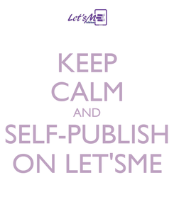 Poster: KEEP CALM AND SELF-PUBLISH ON LET'SME