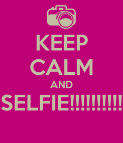 Poster: KEEP CALM AND SELFIE!!!!!!!!!!