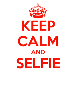 Poster: KEEP CALM AND SELFIE