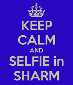Poster: KEEP CALM AND SELFIE in SHARM