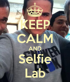 Poster: KEEP CALM AND Selfie Lab