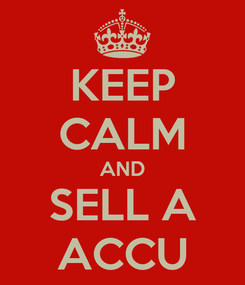Poster: KEEP CALM AND SELL A ACCU
