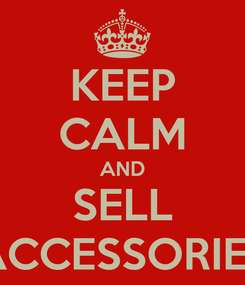 Poster: KEEP CALM AND SELL ACCESSORIES