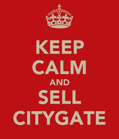 Poster: KEEP CALM AND SELL CITYGATE