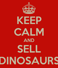 Poster: KEEP CALM AND SELL DINOSAURS