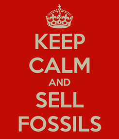 Poster: KEEP CALM AND SELL FOSSILS