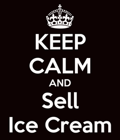 Poster: KEEP CALM AND Sell Ice Cream