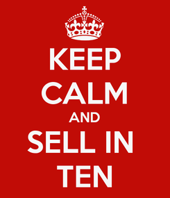 Poster: KEEP CALM AND SELL IN  TEN
