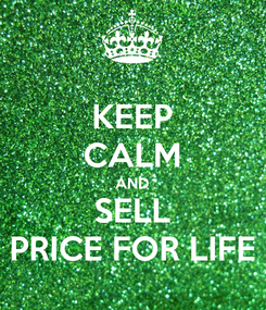 Poster: KEEP CALM AND SELL PRICE FOR LIFE