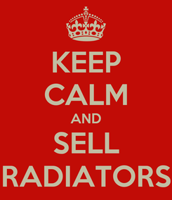 Poster: KEEP CALM AND SELL RADIATORS
