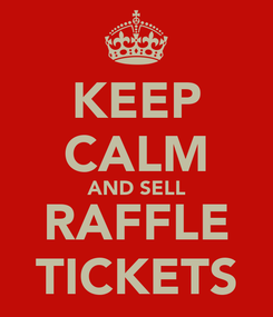 Poster: KEEP CALM AND SELL RAFFLE TICKETS
