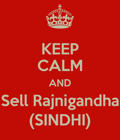 Poster: KEEP CALM AND Sell Rajnigandha (SINDHI)