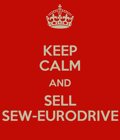 Poster: KEEP CALM AND SELL SEW-EURODRIVE