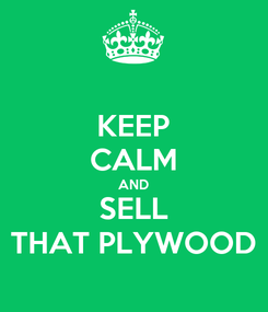 Poster: KEEP CALM AND SELL THAT PLYWOOD