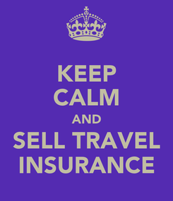 Poster: KEEP CALM AND SELL TRAVEL INSURANCE