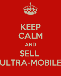 Poster: KEEP CALM AND SELL  ULTRA-MOBILE