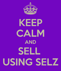 Poster: KEEP CALM AND SELL  USING SELZ