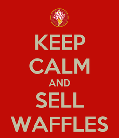 Poster: KEEP CALM AND SELL WAFFLES