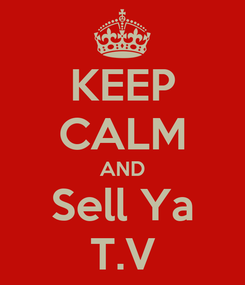 Poster: KEEP CALM AND Sell Ya T.V