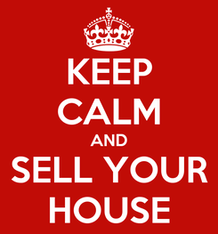 Poster: KEEP CALM AND SELL YOUR HOUSE