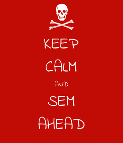 Poster: KEEP CALM AND SEM AHEAD
