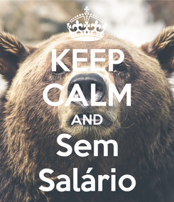 Poster: KEEP CALM AND Sem Salário