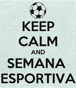 Poster: KEEP CALM AND SEMANA  ESPORTIVA